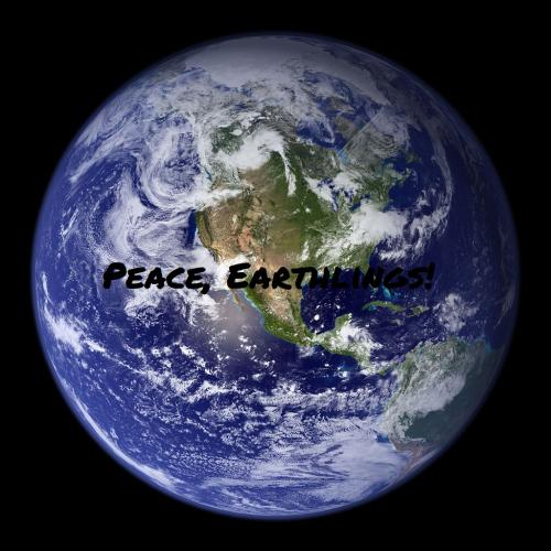 Peace earthlings