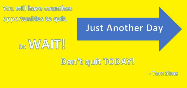 Do not quit today